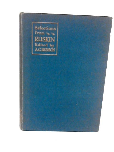 Selections from Ruskin By Ruskin, John - A. C. Benson (ED)