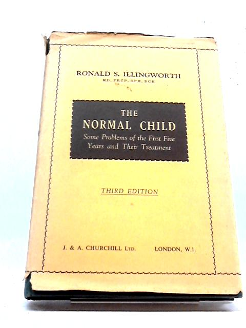 The Normal Child, Some Problems of The First Five Years And Their Treatment By R S Illingworth