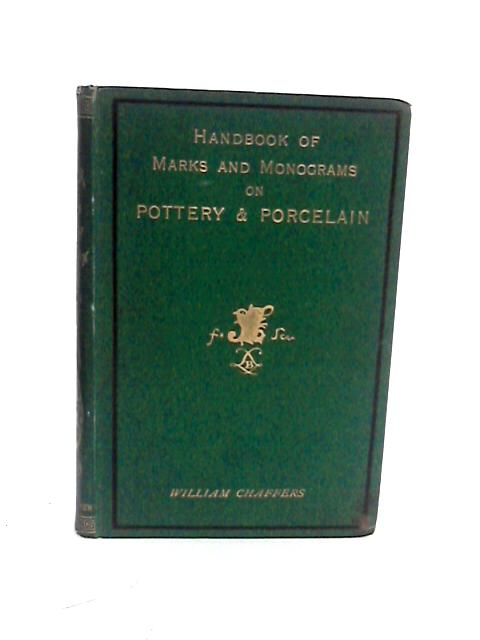 The Collector's Handbook of Marks and Monograms on Pottery and Porcelain by Chaffers, William