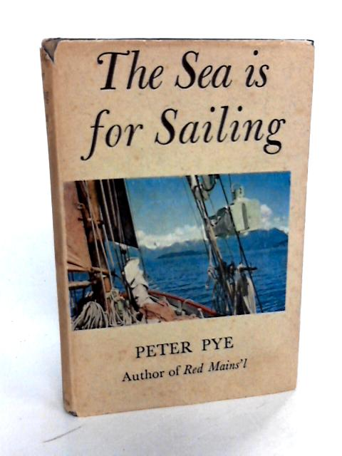 The Sea is for Sailing by Pye, Peter