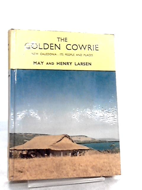 The Golden Cowrie, New Caledonia, Its people and places by Henry Larsen