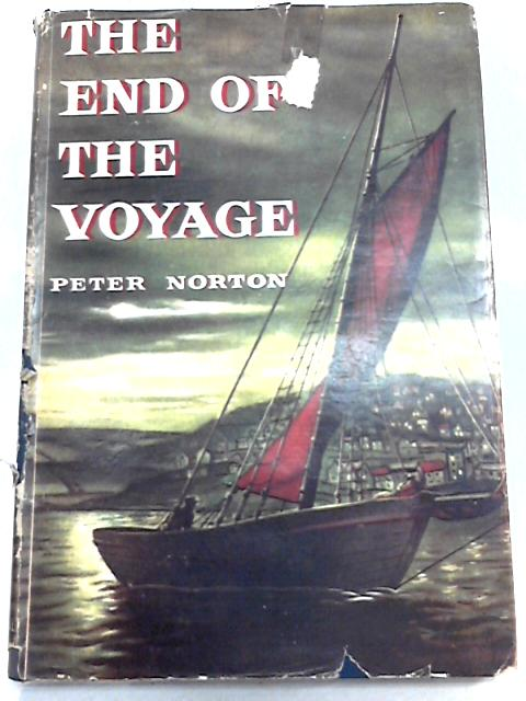 The End of the Voyage: An Account of the Last Sailing Craft of the British Coasts by Peter Norton