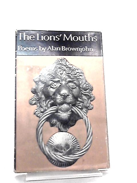 The Lions' Mouth By Alan Brownjohn
