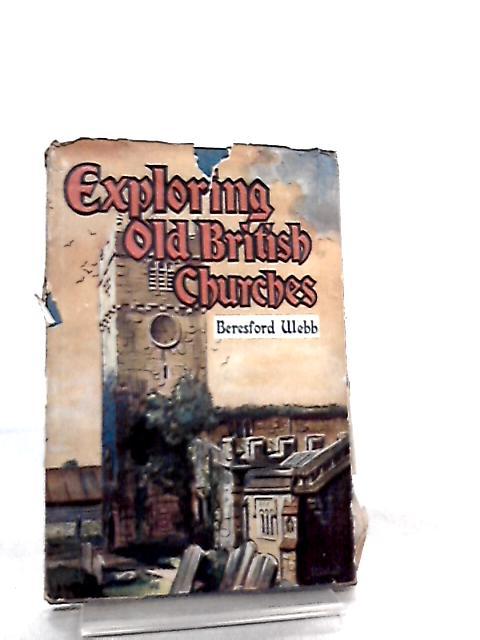 Exploring Old British Churches by B. Webb
