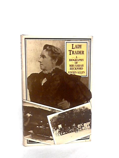 Lady Trader: Biography of Mrs.Sarah Heckford by Allen, Vivien