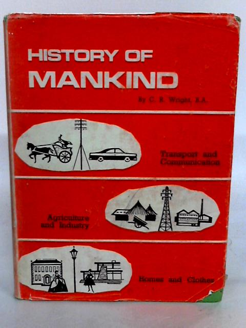 History of Mankind: transport and communication, agriculture and industry, homes and clothes by C.R Wright