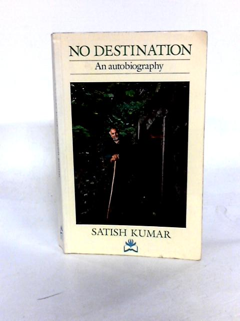 No Destination: Autobiography of a Pilgrim by Kumar, Satish