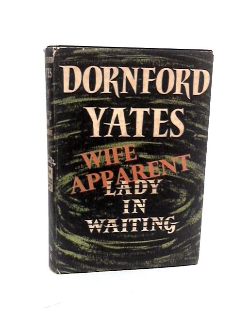 Wife Apparent by Yates, Dornford