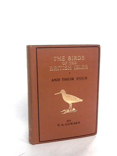 The Birds of the British Isles and Their Eggs. Second Series by T. A. Coward
