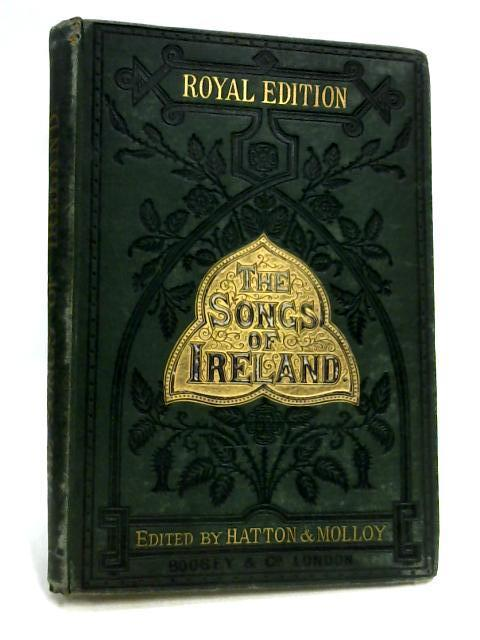 The Songs of Ireland by J. L . Hatton, J. L. Molloy