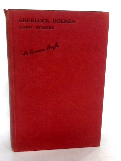 The Complete Sherlock Holmes Long Stories: Four Volumes in One by Doyle, A. Conan
