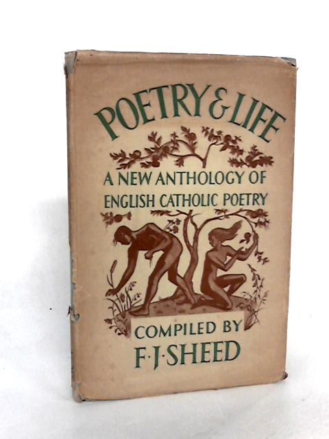 Poetry & Life A New Anthology of English Catholic Poetry by Sheed, F. J. (edit).