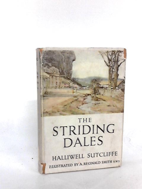 The Striding Dales. by Halliwell Sutcliffe