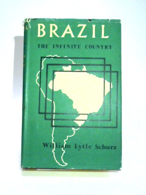 Brazil: The Infinite Country by William Lytle Schurz