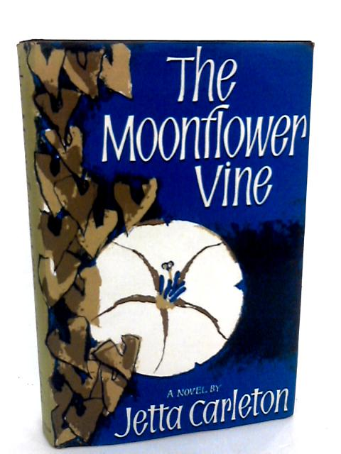 The Moonflower Vine by Carleton, Jetta