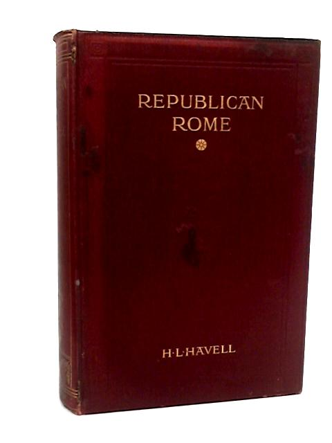 Republican Rome by H L Havell