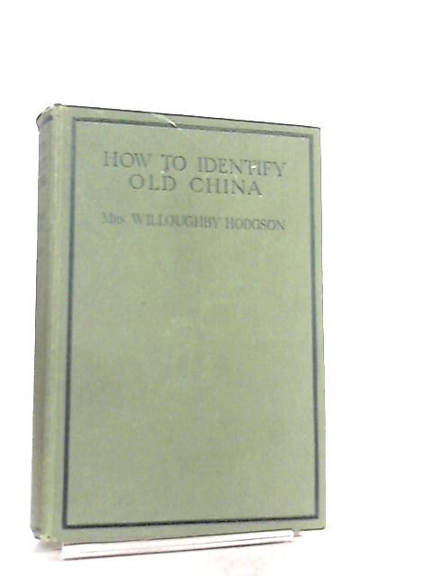 How to Identify Old China By Mrs Willoughby Hodgson