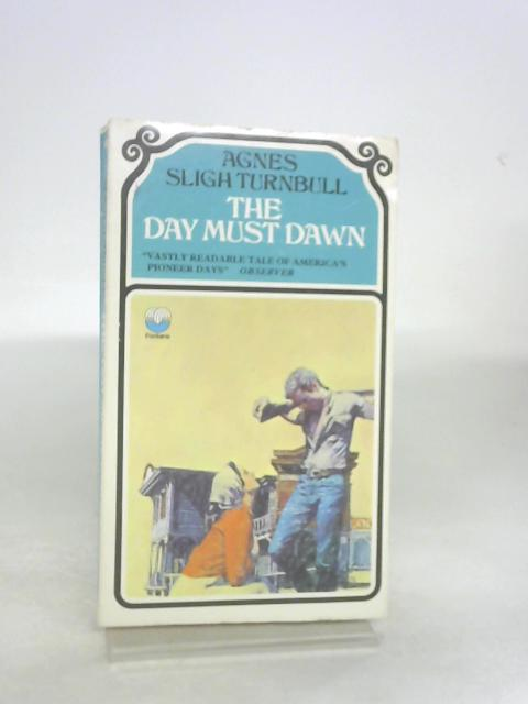 The day must dawn by Agnes Sligh Turnbull