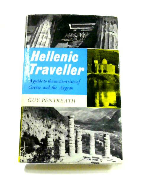 Hellenic Traveller: A Guide to the Ancient Sites of Greece and the Aegean By Guy Pentreath