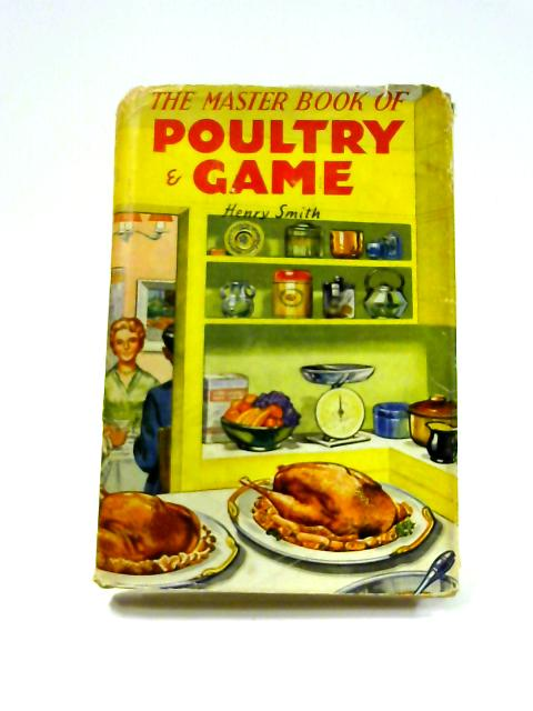 The Master Book of Poultry and Game by Henry Smith
