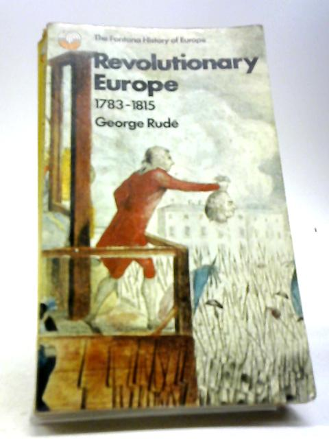 Revolutionary Europe, 1783-1815 by Rude, George