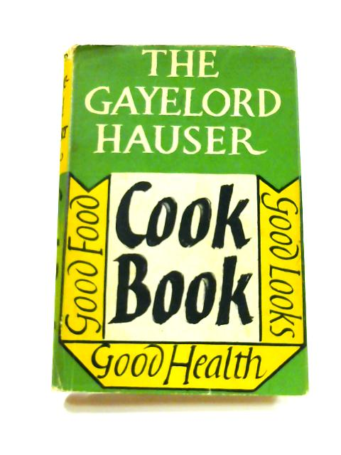 The Gayelord Hauser Cook Book by Gayelord Hauser