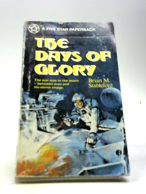 The Days of Glory by Stableford, Brian M