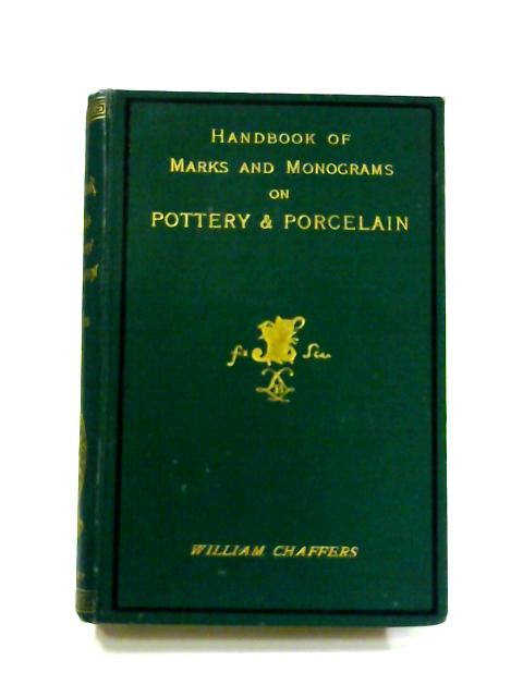 The Collector'S Handbook Of Marks And Monograms On Pottery & Porcelain by William Chaffers