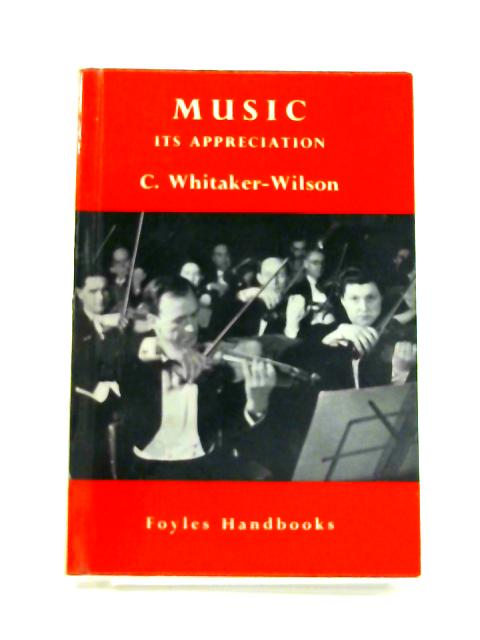 Music Its Appreciation by C. Whitaker-Wilson