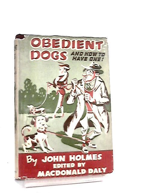 Obedient Dogs & How To Have One By John Holmes
