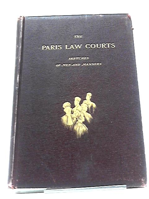 The Paris Law Courts, Sketches of Men And Manners by Gerald P. Moriarty