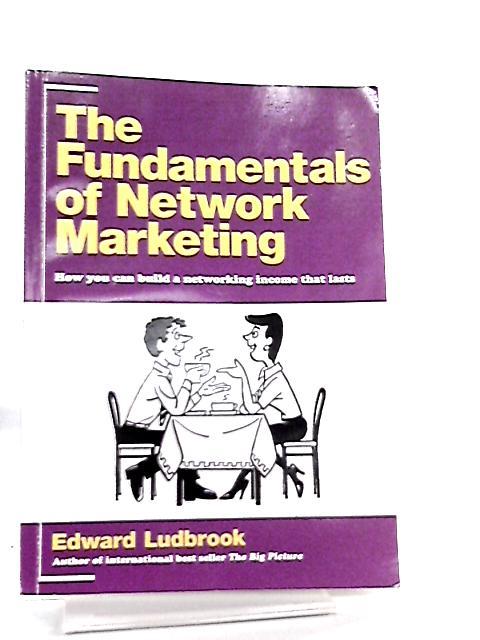 Fundamentals of Network Marketing By Edward Ludbrook
