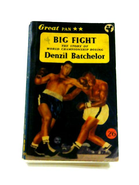 Big Fight: the Story of World Championship Boxing by Denzil Batchelor