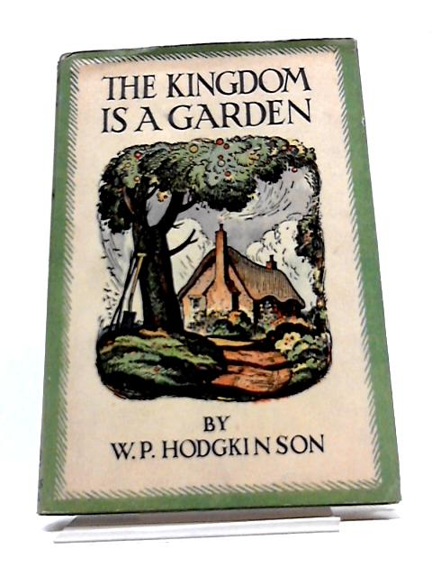 The Kingdom Is A Garden by W P. Hodgkinson