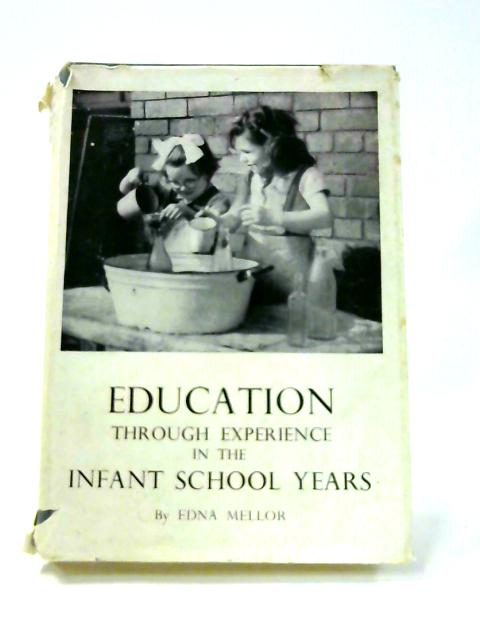 Education Through Experience in the Infant School Years By Edna Mellor