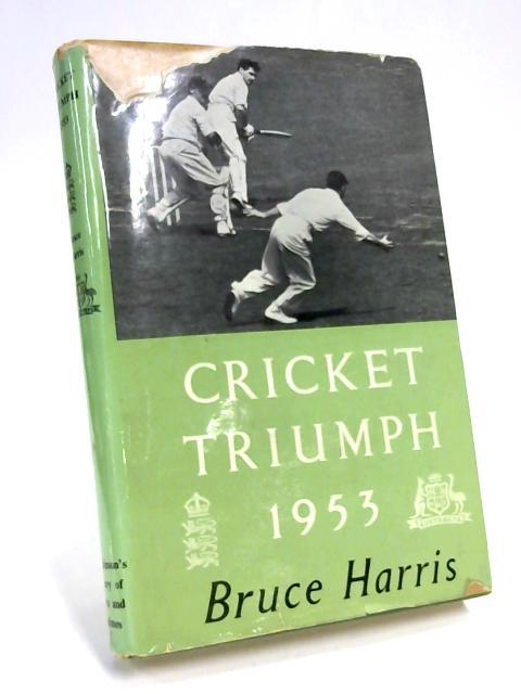Cricket Triumph: England Versus Australia 1953 By Bruce Harris