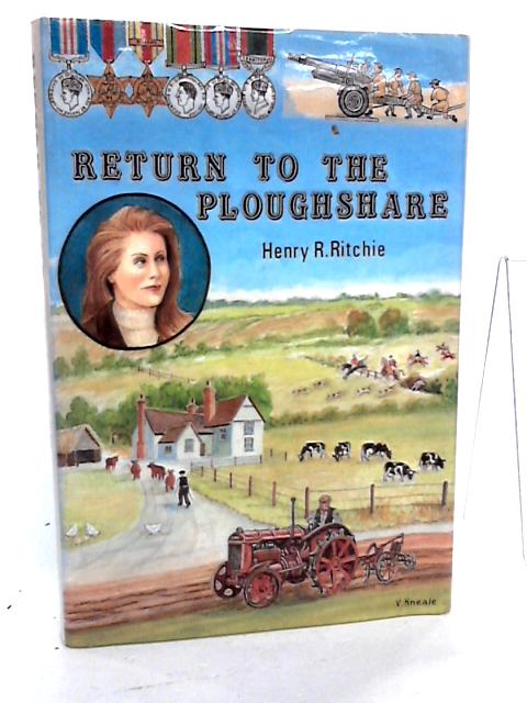 Return to the Ploughshare: Alamein to East Anglia by Ritchie, Henry R.