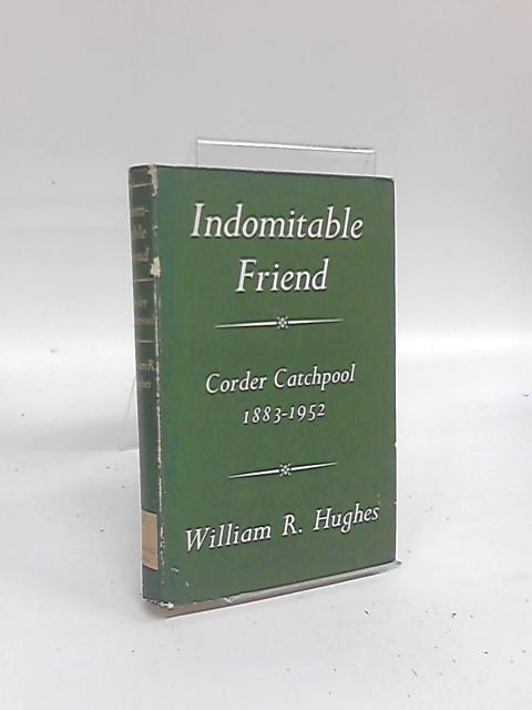 Indomitable Friend: The Life of Corder Catchpool, 1883-1952 By William Ravenscroft Hughes