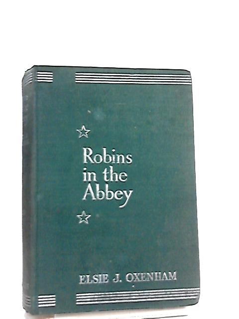 Robbins In The Abbey By Elsie J. Oxenham