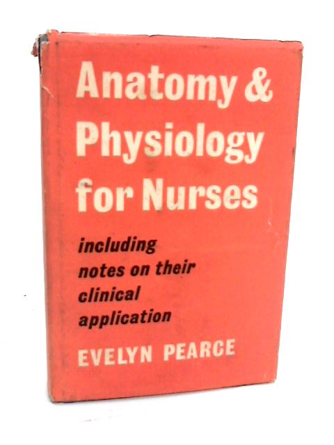 Anatomy and Physiology for Nurses by Pearce, EC