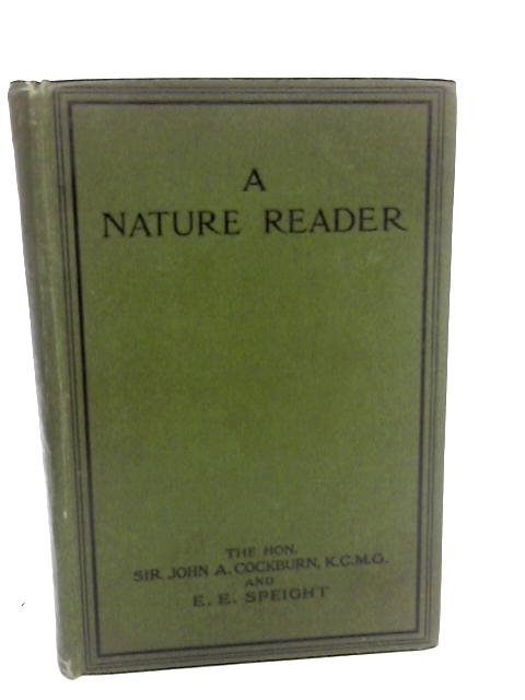 A Nature Reader for Senior Students. Being an anthology of the poetry of nature. Edited by the Hon. Sir J. Cockburn ... and E. E. Speight. With illustrations By John Alexander Cockburn