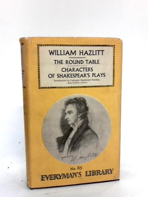 The Round Table. Characters of Shakespear's Plays (Everyman's Library) By Hazlitt William