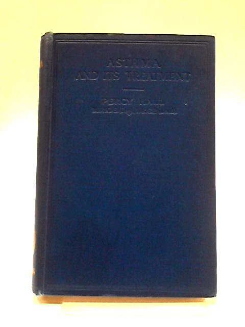 Asthma And Its Treatment by Percy Hall