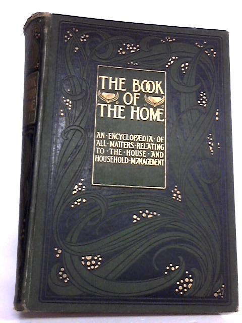 The Book of the Home Volume I: An Encyclopaedia of All Matters Relating to the House and Household Management By Ed. H.C. Davidson