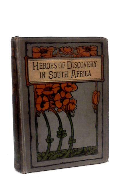 Heroes of Discovery in South Africa By N. Bell