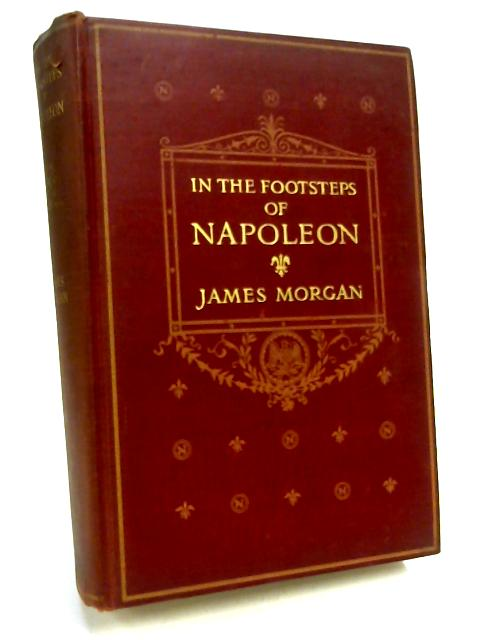 In the Footsteps of Napoleon by James Morgan