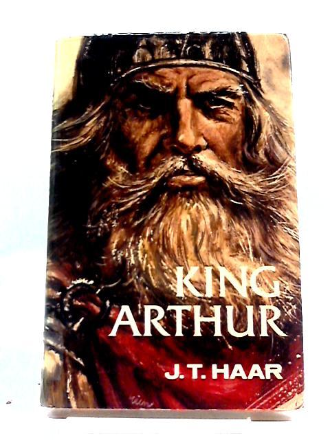 King Arthur By J T Haar