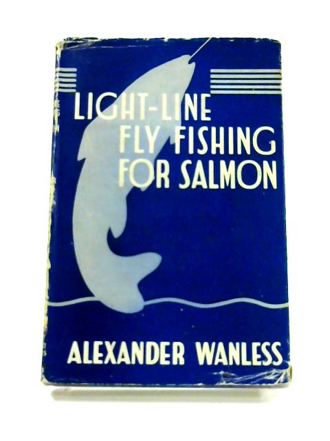 Light-Line Fly Fishing for Salmon By Alexander Wanless