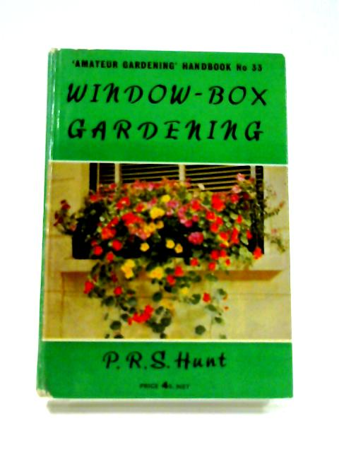 Window Box Gardening By P.R.S. Hunt