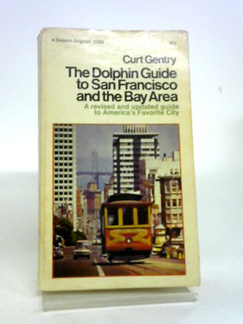 The Dolphin Guide to San Francisco and the Bay Area Past and Present By Gentry, Curt